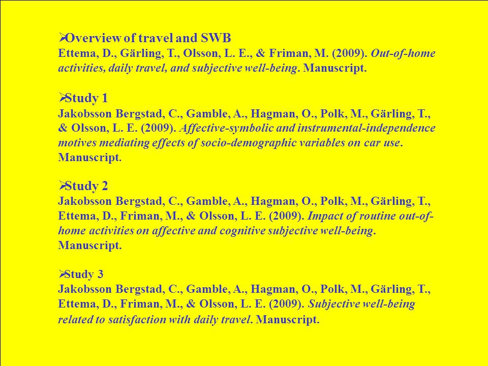 25  Overview of travel and SWB Ettema, D., Gärling, T., Olsson, L. E., & Friman, M. (2009). Out-of-home activities, daily travel, and subjective well
