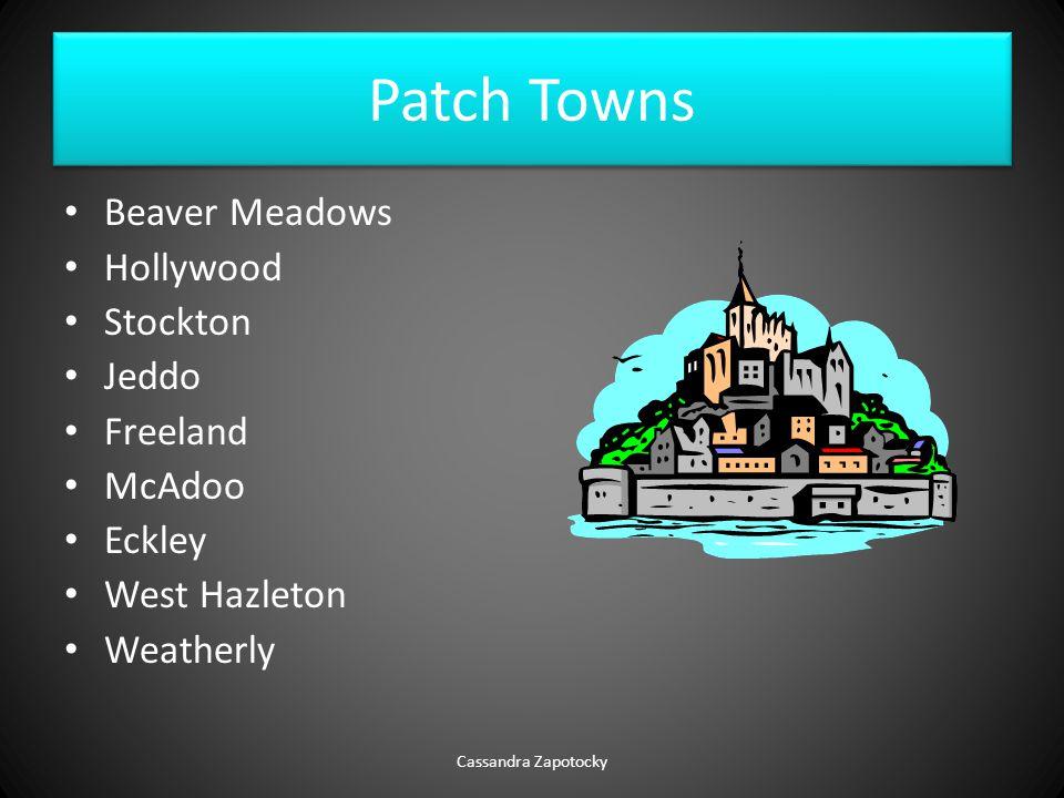 Patch Towns Beaver Meadows Hollywood Stockton Jeddo Freeland McAdoo Eckley West Hazleton Weatherly Cassandra Zapotocky