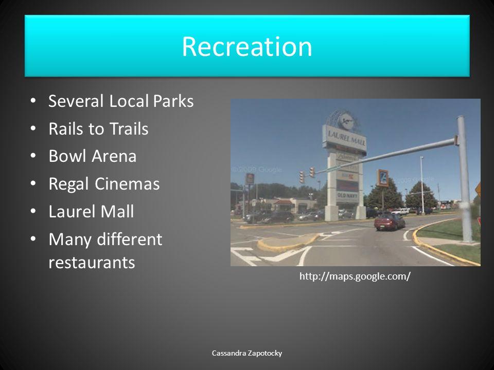 Recreation Several Local Parks Rails to Trails Bowl Arena Regal Cinemas Laurel Mall Many different restaurants Cassandra Zapotocky http://maps.google.com/