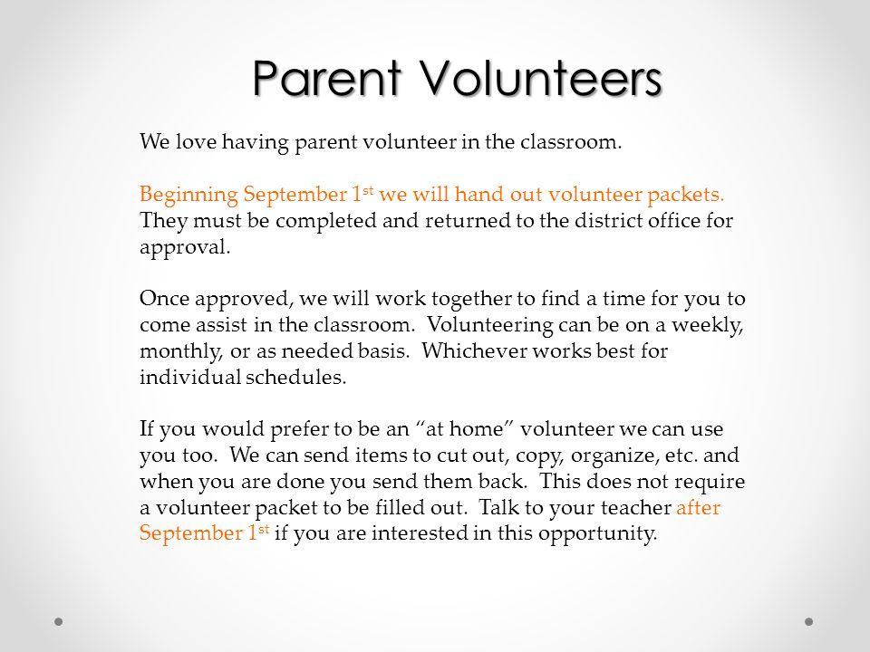 Parent Volunteers We love having parent volunteer in the classroom.