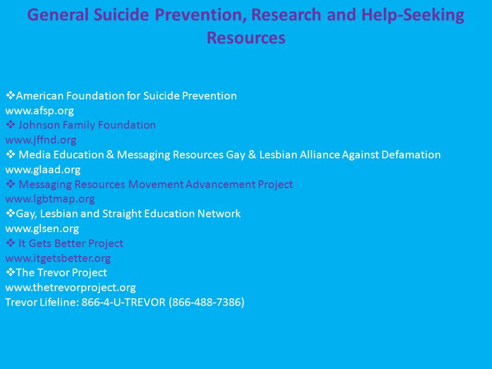 General Suicide Prevention, Research and Help-Seeking Resources  American Foundation for Suicide Prevention www.afsp.org  Johnson Family Foundation