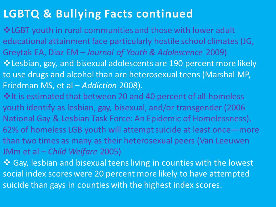 LGBTQ & Bullying Facts continuedLGBTQ & Bullying Facts continued  LGBT youth in rural communities and those with lower adult educational attainment f