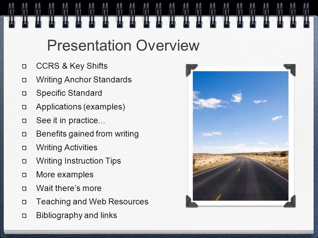 Presentation Overview CCRS & Key Shifts Writing Anchor Standards Specific Standard Applications (examples) See it in practice...