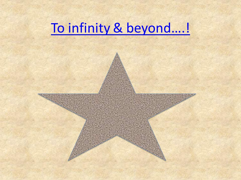 To infinity & beyond….!