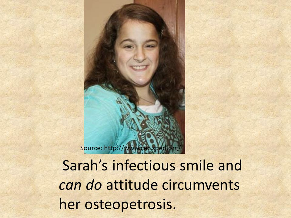 Sarah's infectious smile and can do attitude circumvents her osteopetrosis.