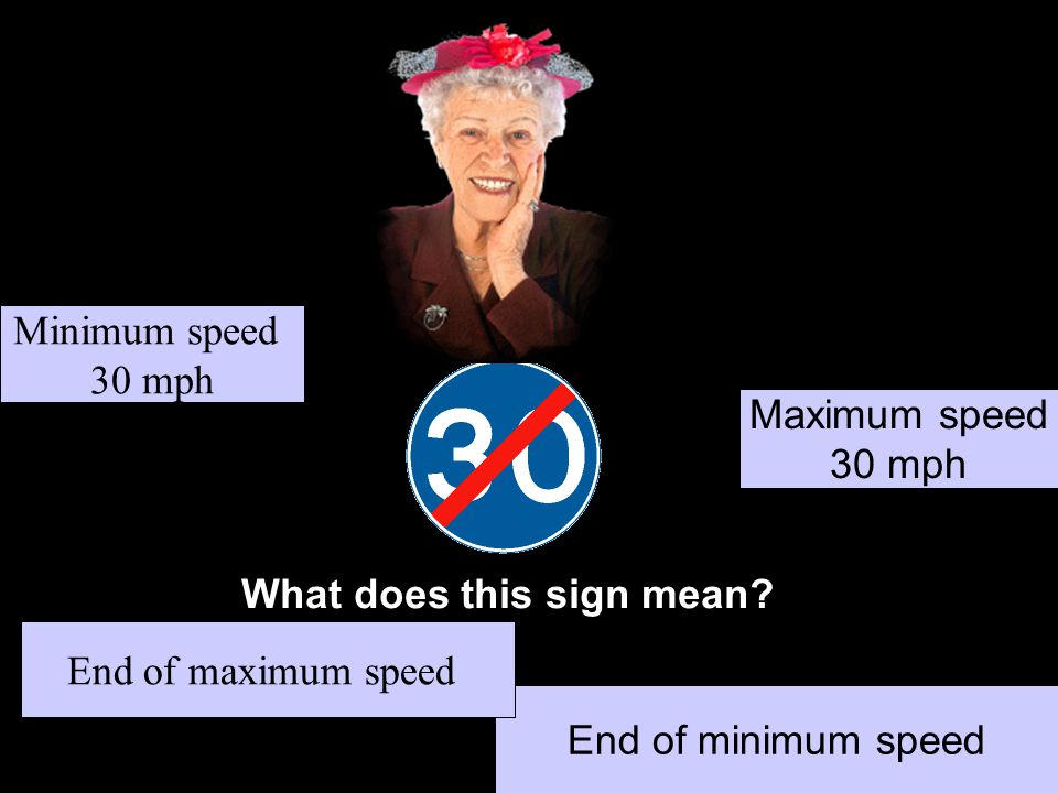 What does this sign mean? Maximum speed 30 mph End of minimum speed End of maximum speed Minimum speed 30 mph