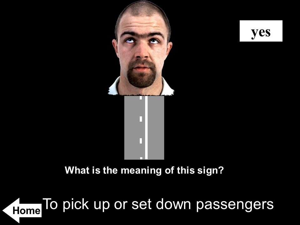 To pick up or set down passengers yes What is the meaning of this sign? Home