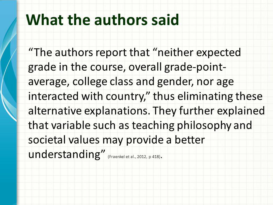 What the authors said The authors report that neither expected grade in the course, overall grade-point- average, college class and gender, nor age interacted with country, thus eliminating these alternative explanations.