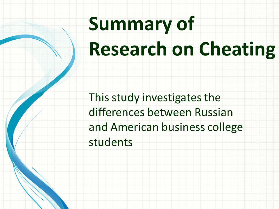 Summary of Research on Cheating This study investigates the differences between Russian and American business college students