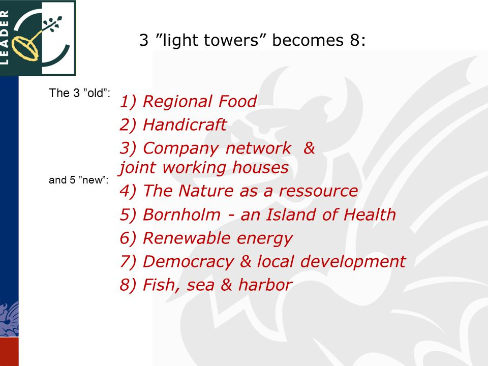 3 light towers becomes 8: 1) Regional Food 2) Handicraft 3) Company network & joint working houses 4) The Nature as a ressource 5) Bornholm - an Island of Health 6) Renewable energy 7) Democracy & local development 8) Fish, sea & harbor The 3 old : and 5 new :