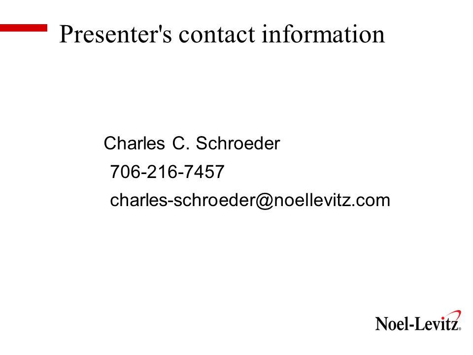Presenter s contact information Charles C. Schroeder 706-216-7457 charles-schroeder@noellevitz.com