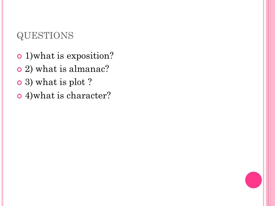 QUESTIONS 1)what is exposition 2) what is almanac 3) what is plot 4)what is character