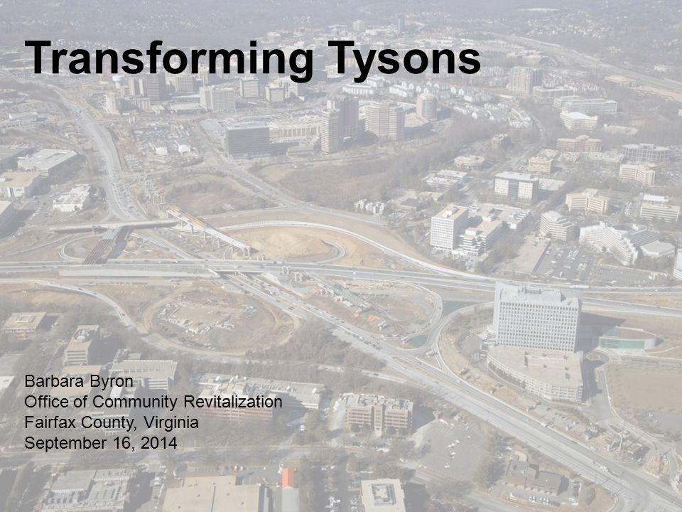 Office of Community Revitalization Transforming Tysons Barbara Byron Office of Community Revitalization Fairfax County, Virginia September 16, 2014