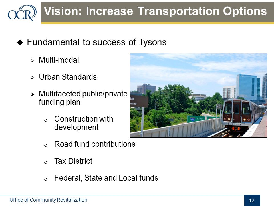 Office of Community Revitalization  Fundamental to success of Tysons  Multi-modal  Urban Standards  Multifaceted public/private funding plan o Con