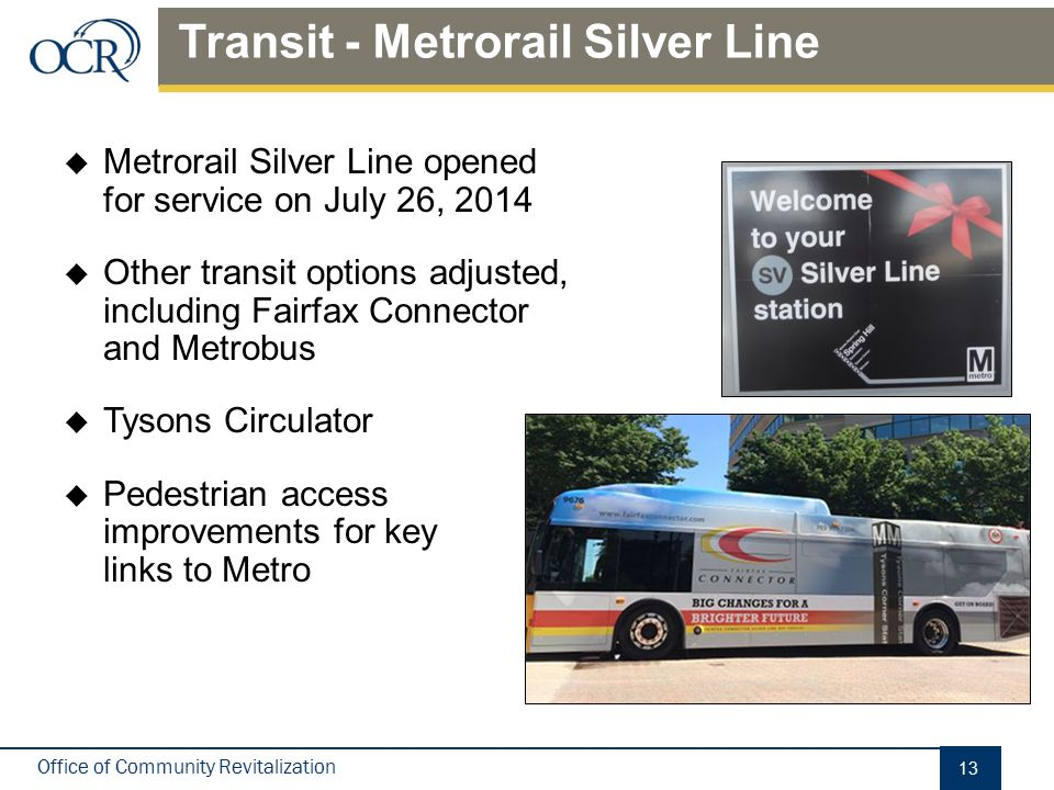 Office of Community Revitalization  Metrorail Silver Line opened for service on July 26, 2014  Other transit options adjusted, including Fairfax Con