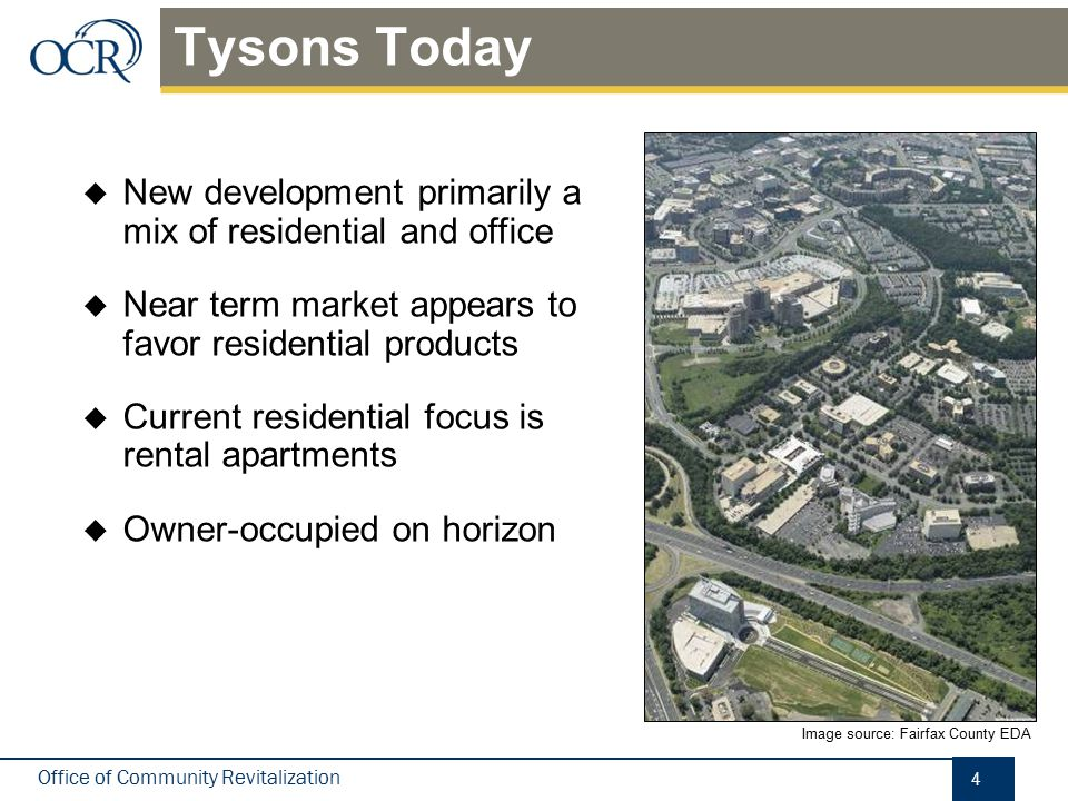 Office of Community Revitalization Tysons Today Image source: Fairfax County EDA 4  New development primarily a mix of residential and office  Near