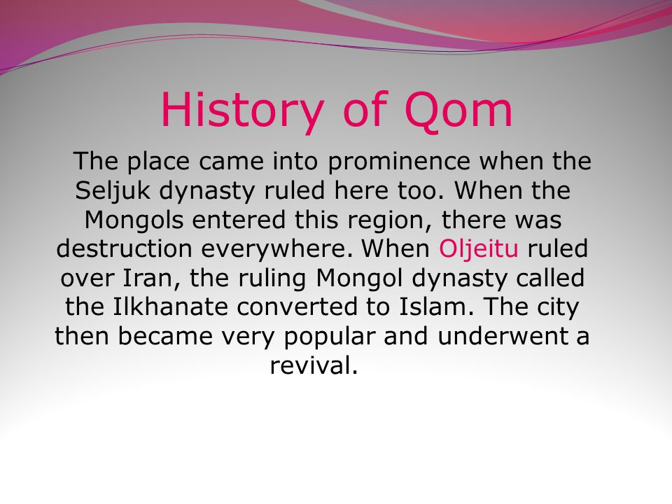 History of Qom History of Qom dates back to the 5 th millennium B.C when many people resided in the city.