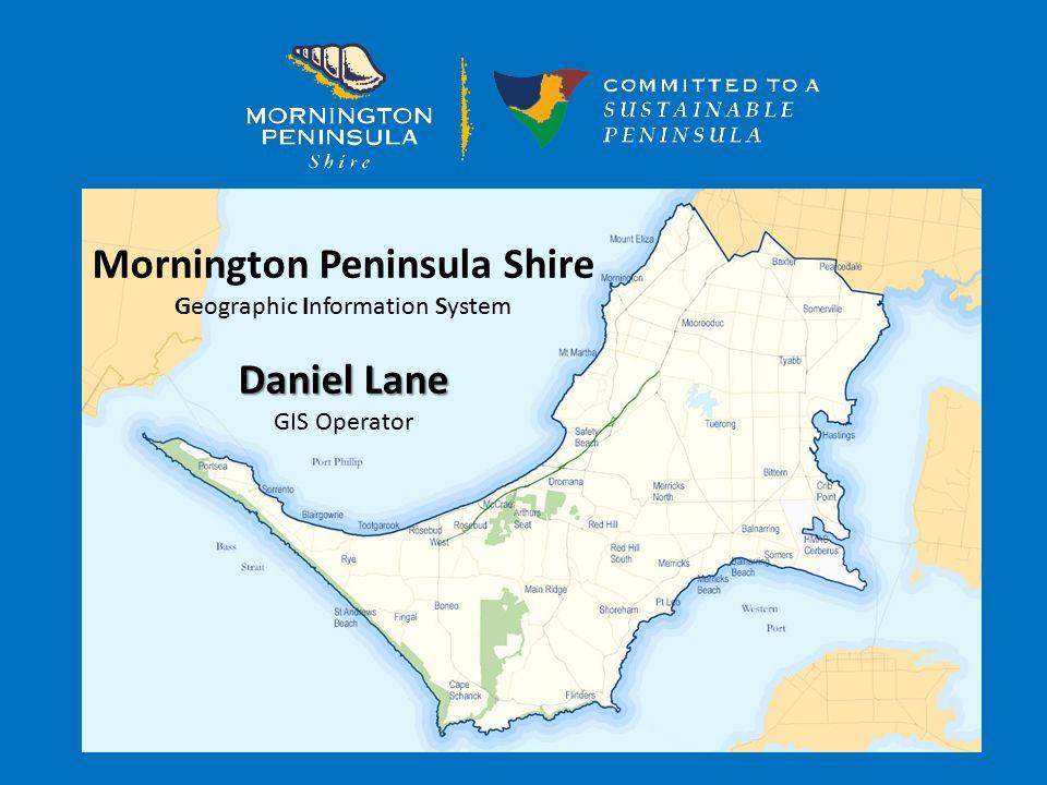 Mornington Peninsula Shire Geographic Information System Daniel Lane GIS Operator