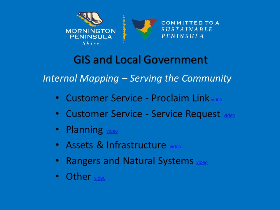 GIS and Local Government Customer Service - Proclaim Link video video Customer Service - Service Request video video Planning video video Assets & Infrastructure video video Rangers and Natural Systems video video Other video video Internal Mapping – Serving the Community