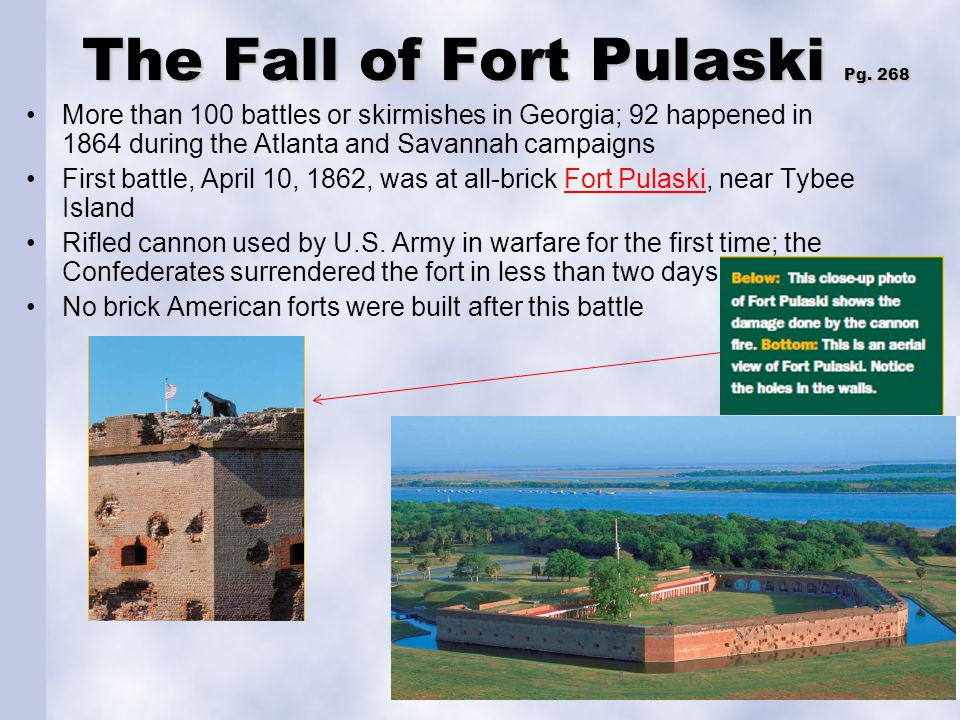 The Fall of Fort Pulaski Pg. 268 More than 100 battles or skirmishes in Georgia; 92 happened in 1864 during the Atlanta and Savannah campaigns First b