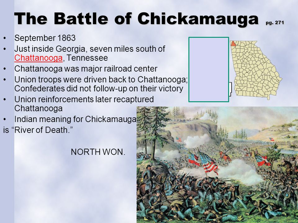 The Battle of Chickamauga pg. 271 September 1863 Just inside Georgia, seven miles south of Chattanooga, Tennessee Chattanooga Chattanooga was major ra
