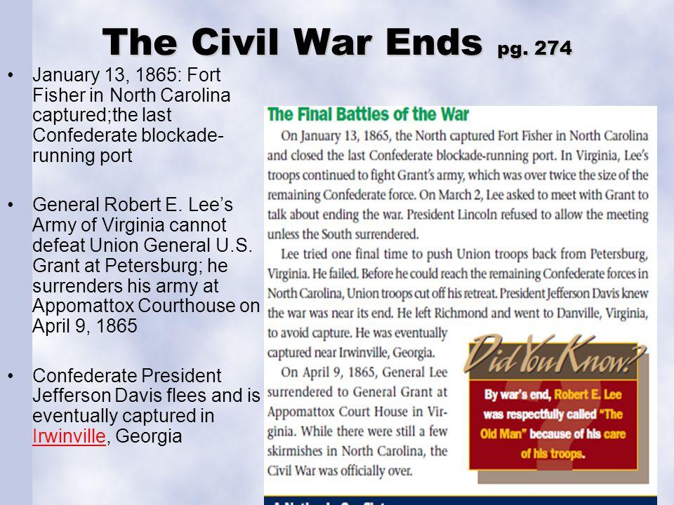 The Civil War Ends pg. 274 January 13, 1865: Fort Fisher in North Carolina captured;the last Confederate blockade- running port General Robert E. Lee'