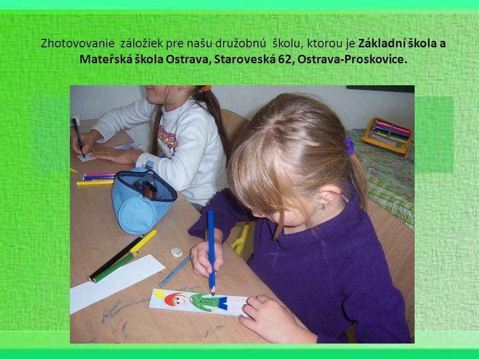 Zhotovovanie záložiek pre našu družobnú školu, ktorou je Základní škola a Mateřská škola Ostrava, Staroveská 62, Ostrava-Proskovice.