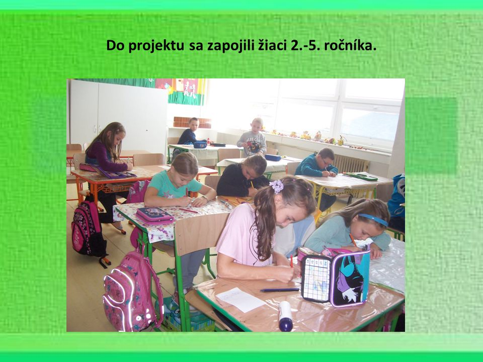 Do projektu sa zapojili žiaci 2.-5. ročníka.