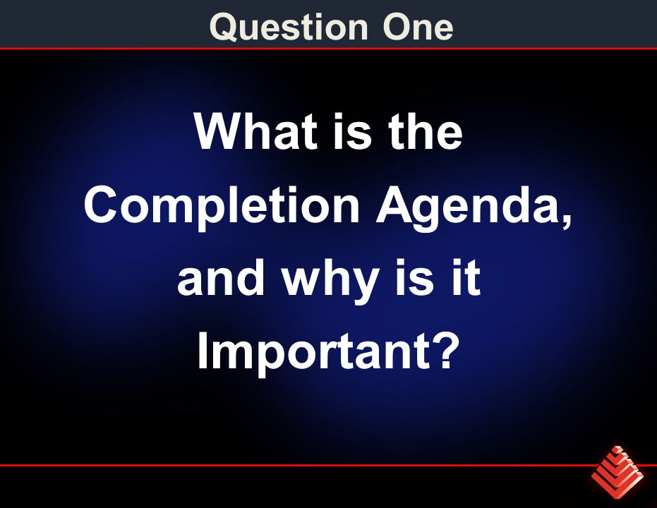 Question One What is the Completion Agenda, and why is it Important