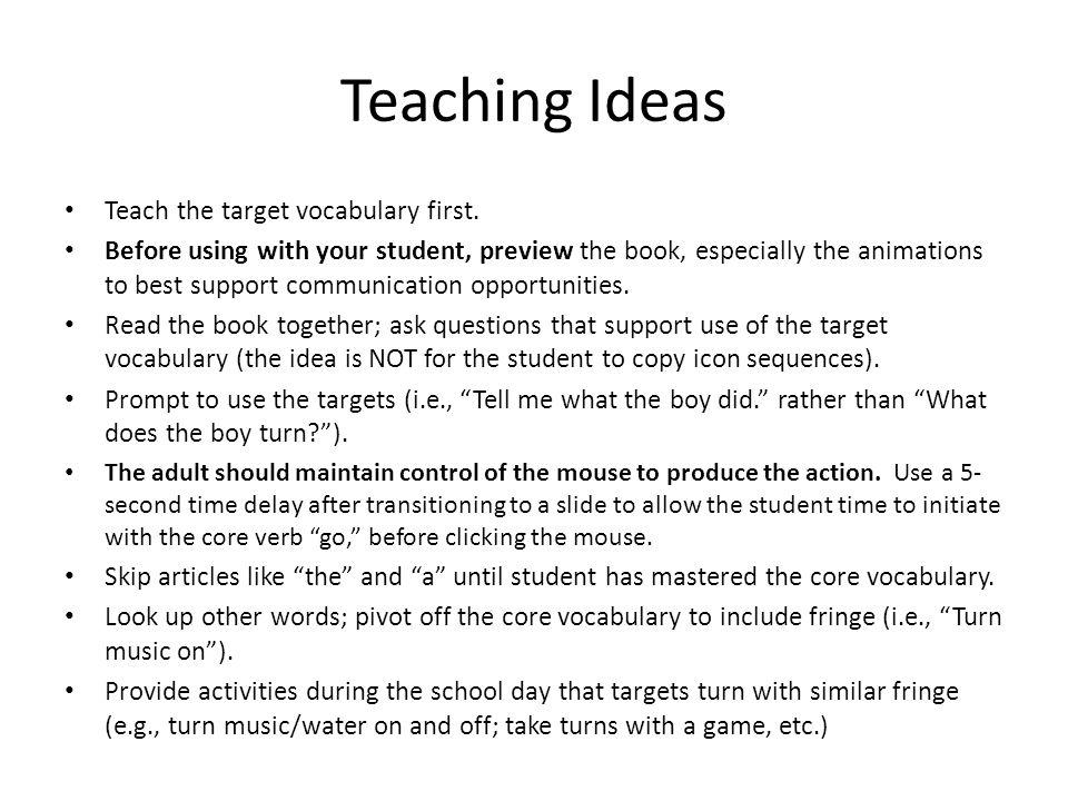 Target Vocabulary Core: Turn He/she On/off Take Fringe: Light Water Music Ball Pancake Door (Knob)