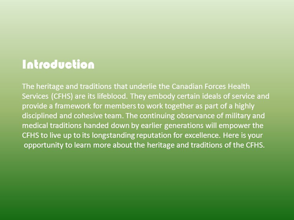 Introduction The heritage and traditions that underlie the Canadian Forces Health Services (CFHS) are its lifeblood.