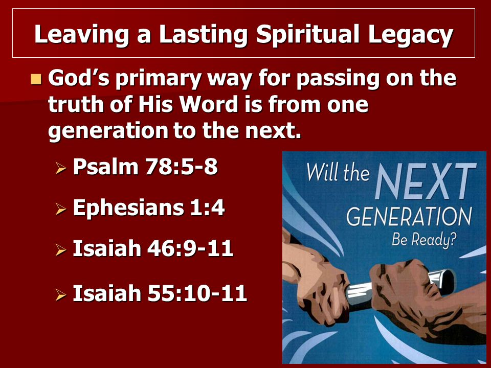 God's primary way for passing on the truth of His Word is from one generation to the next. God's primary way for passing on the truth of His Word is f