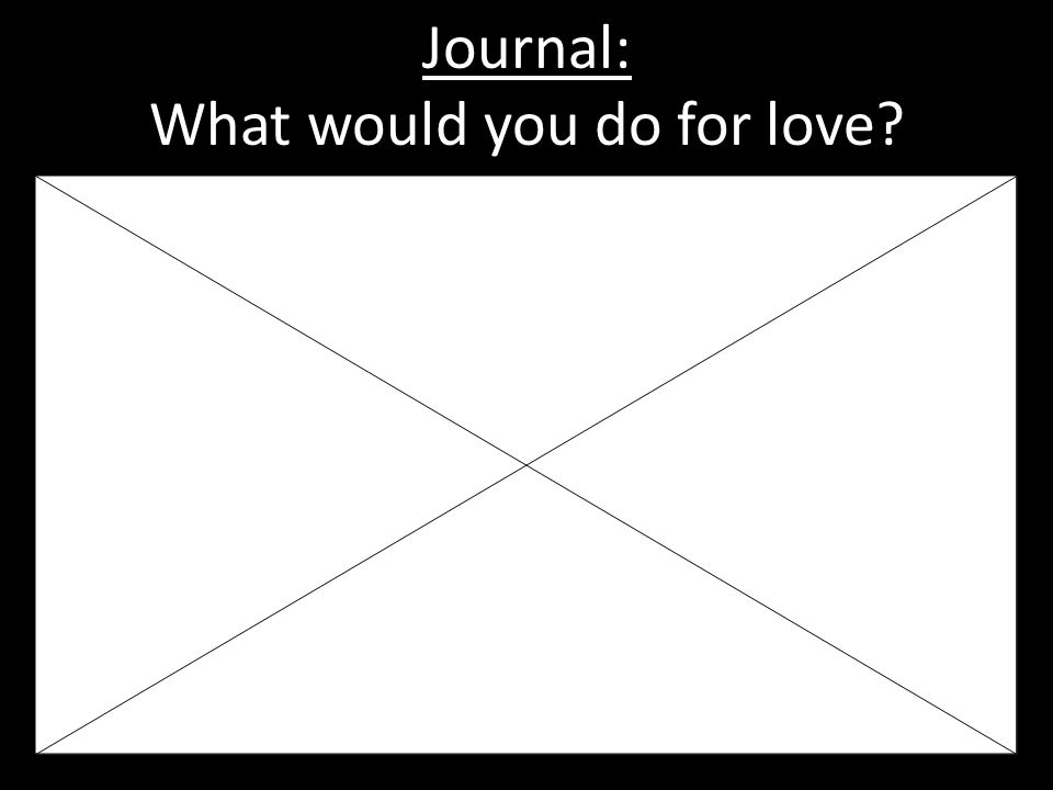Journal: What would you do for love?