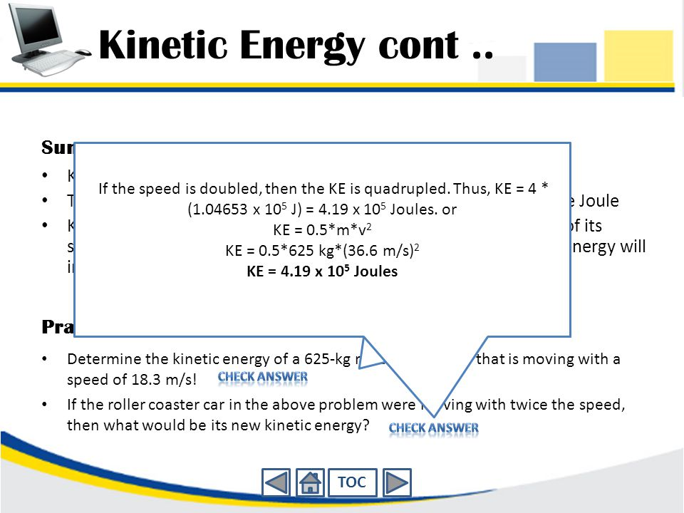 Forms of Energy KINETIC ENERGY Kinetic energy is the energy of motion. An object which has motion - whether it be vertical or horizontal motion - has