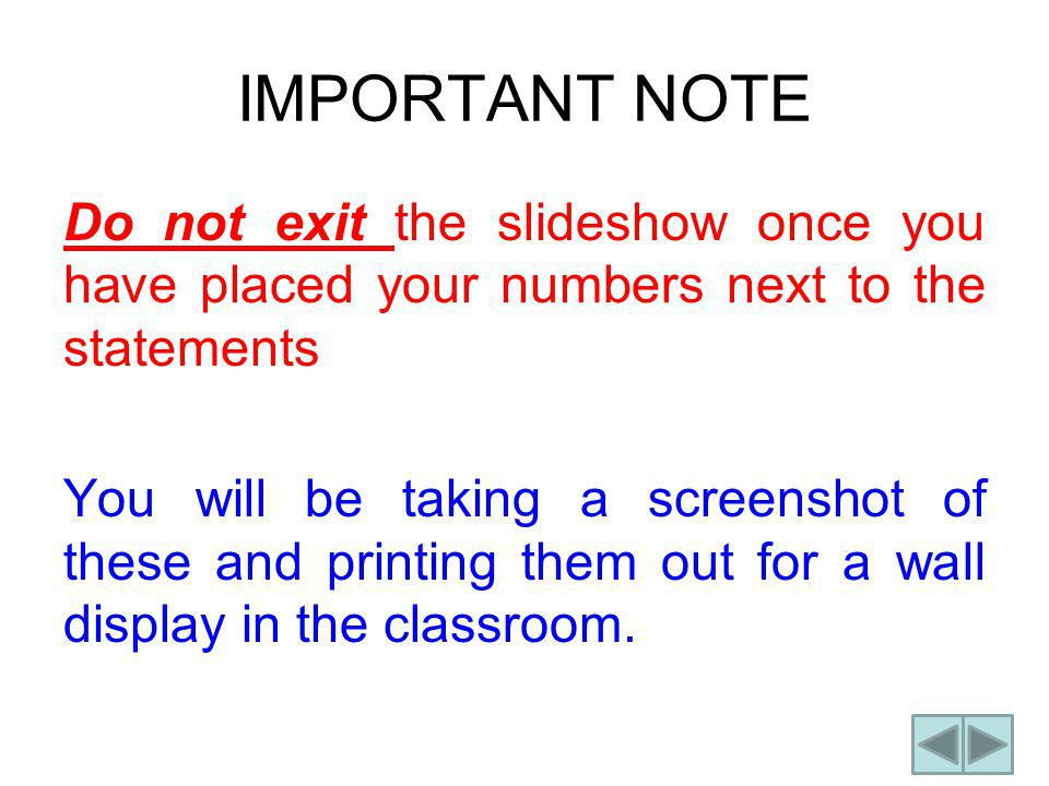 IMPORTANT NOTE Do not exit the slideshow once you have placed your numbers next to the statements You will be taking a screenshot of these and printing them out for a wall display in the classroom.