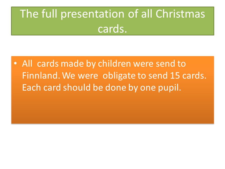 The full presentation of all Christmas cards. All cards made by children were send to Finnland.