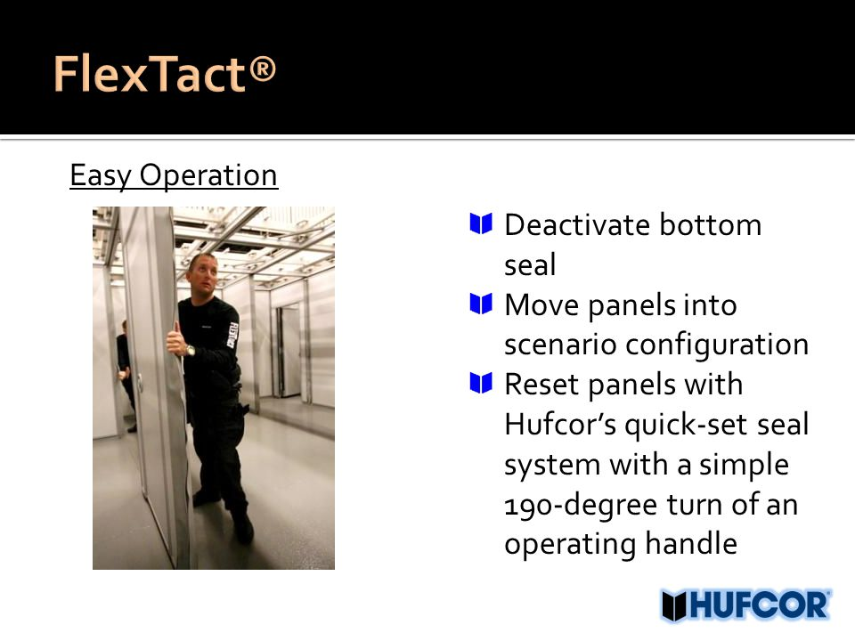 Easy Operation Deactivate bottom seal Move panels into scenario configuration Reset panels with Hufcor's quick-set seal system with a simple 190-degree turn of an operating handle