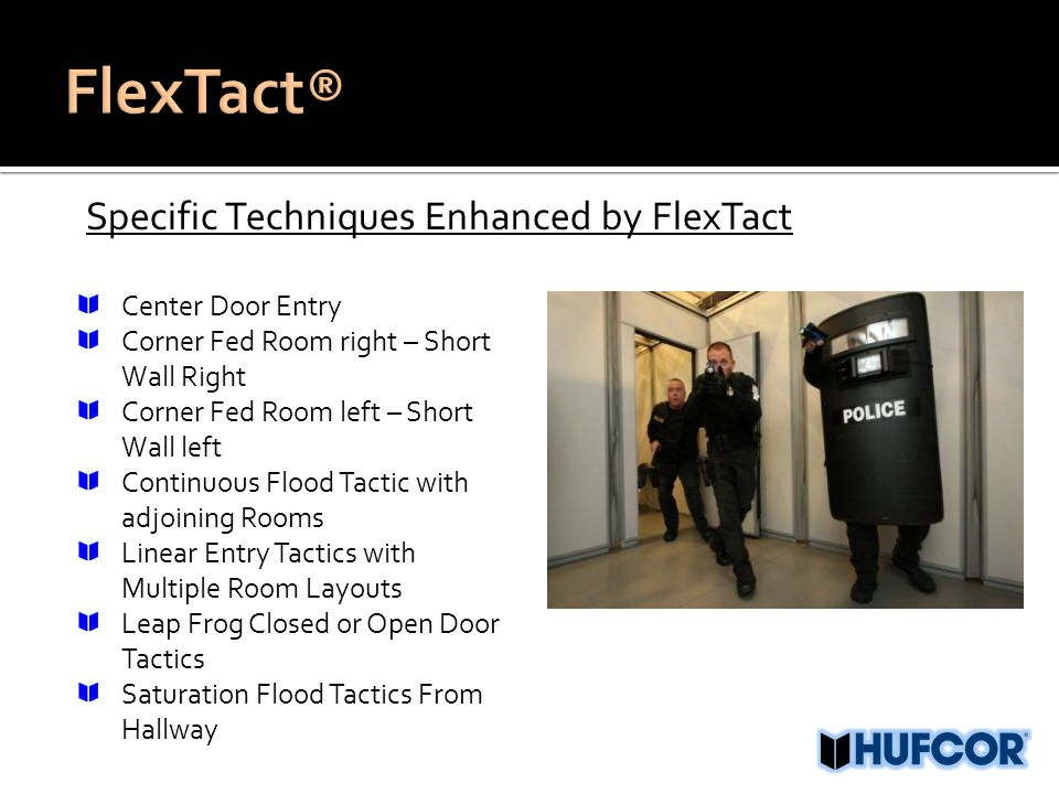 Specific Techniques Enhanced by FlexTact Center Door Entry Corner Fed Room right – Short Wall Right Corner Fed Room left – Short Wall left Continuous