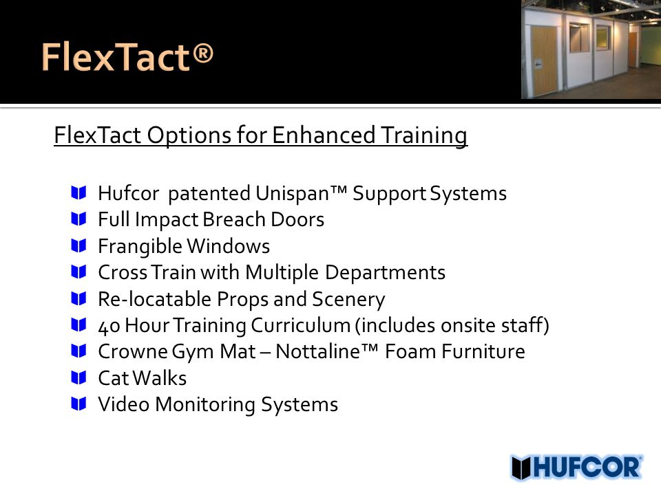 FlexTact Options for Enhanced Training Hufcor patented Unispan™ Support Systems Full Impact Breach Doors Frangible Windows Cross Train with Multiple D