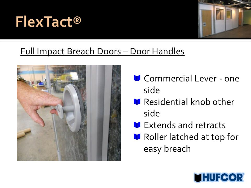 Full Impact Breach Doors – Door Handles Commercial Lever - one side Residential knob other side Extends and retracts Roller latched at top for easy br