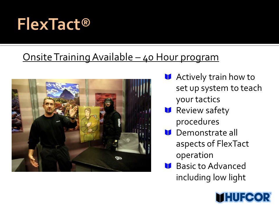 Onsite Training Available – 40 Hour program Actively train how to set up system to teach your tactics Review safety procedures Demonstrate all aspects