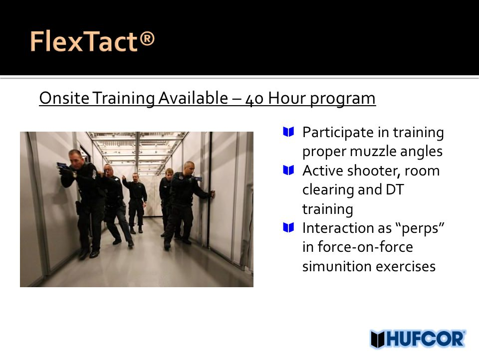 Onsite Training Available – 40 Hour program Participate in training proper muzzle angles Active shooter, room clearing and DT training Interaction as perps in force-on-force simunition exercises
