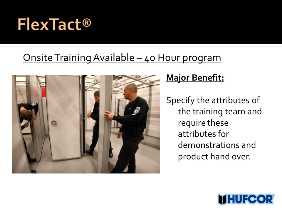 Onsite Training Available – 40 Hour program Major Benefit: Specify the attributes of the training team and require these attributes for demonstrations and product hand over.