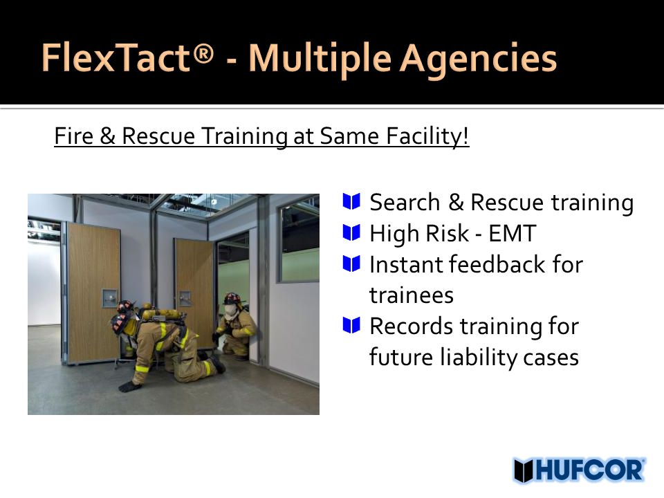 Fire & Rescue Training at Same Facility! Search & Rescue training High Risk - EMT Instant feedback for trainees Records training for future liability
