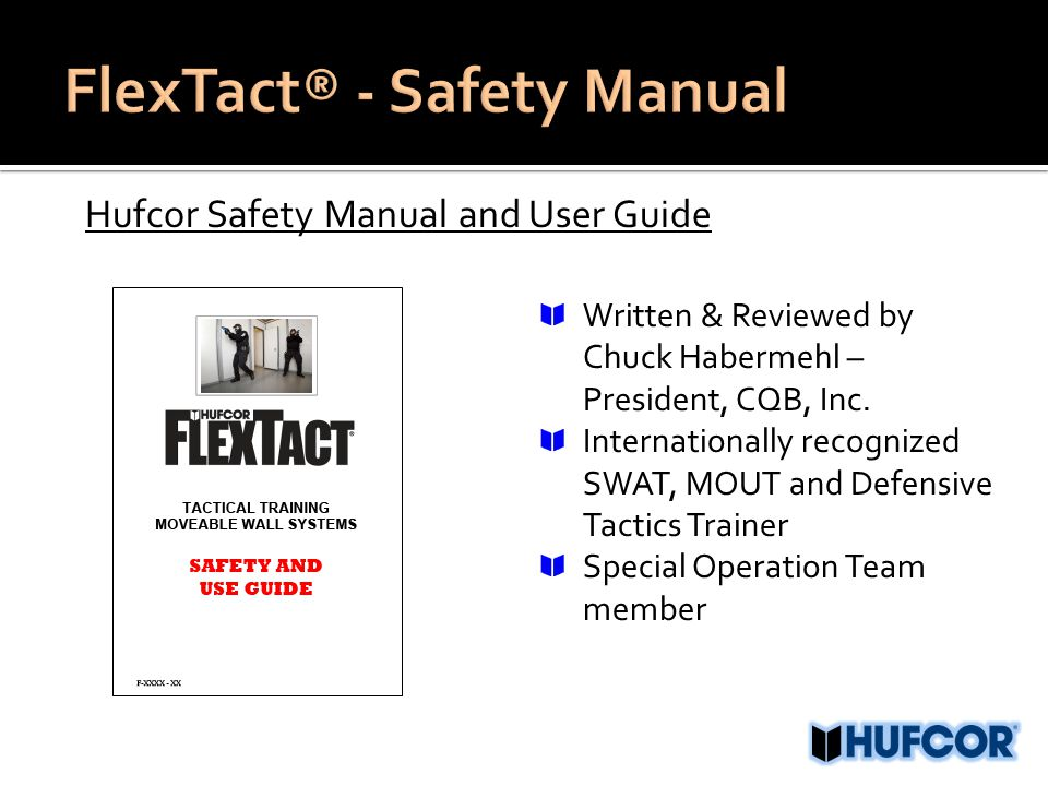 Hufcor Safety Manual and User Guide Written & Reviewed by Chuck Habermehl – President, CQB, Inc. Internationally recognized SWAT, MOUT and Defensive T