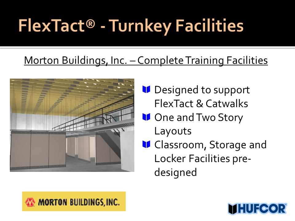 Morton Buildings, Inc. – Complete Training Facilities Designed to support FlexTact & Catwalks One and Two Story Layouts Classroom, Storage and Locker