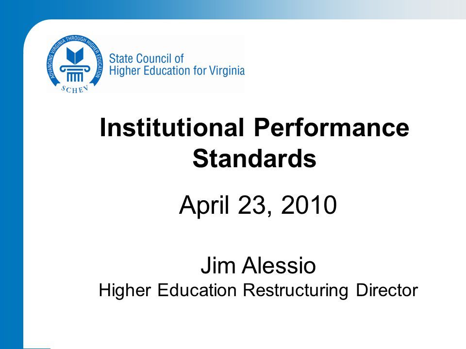 Institutional Performance Standards April 23, 2010 Jim Alessio Higher Education Restructuring Director
