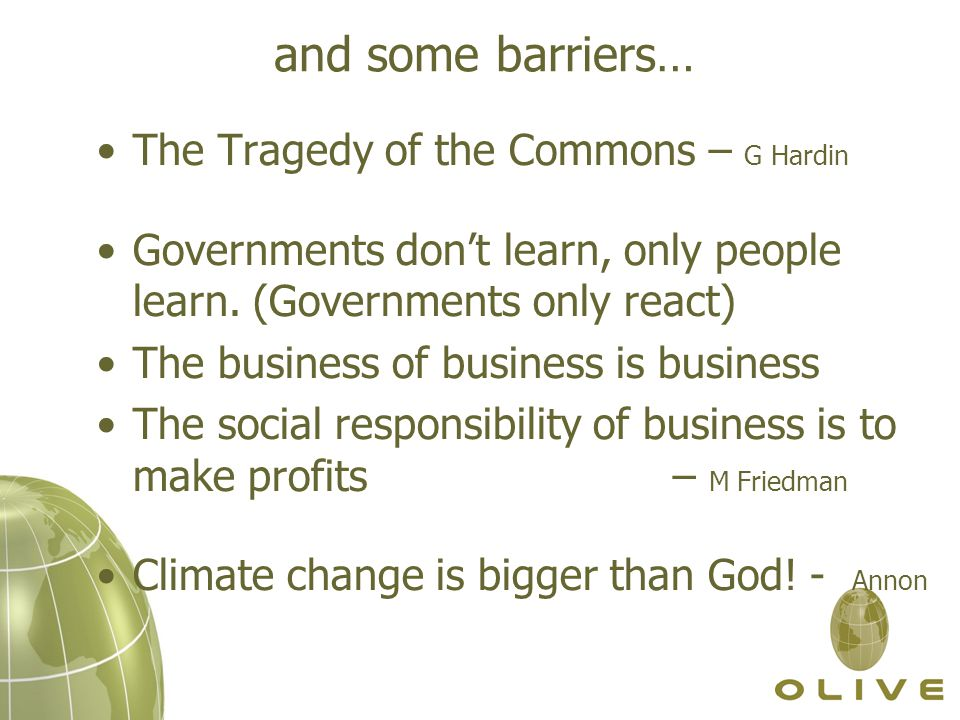 and some barriers… The Tragedy of the Commons – G Hardin Governments don't learn, only people learn.