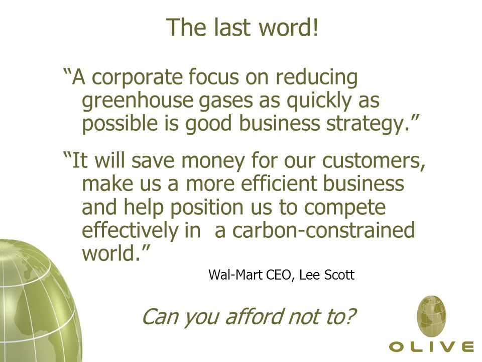 """The last word! """"A corporate focus on reducing greenhouse gases as quickly as possible is good business strategy."""" """"It will save money for our customer"""