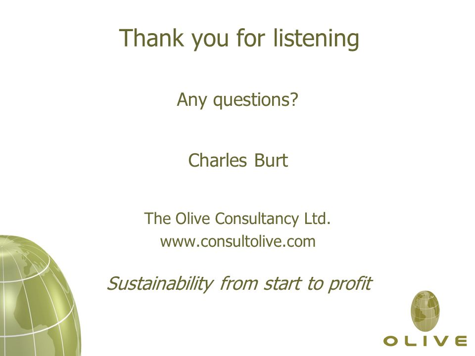 Thank you for listening Any questions. Charles Burt The Olive Consultancy Ltd.